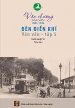 Văn Chương Sài Gòn 1881 – 1924 - Tập 5: Đèn Điển Khí – Văn Vần