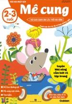Mê Cung (2-3 Tuổi) - Giáo Dục Nhật Bản - Bộ Sách Dành Cho Lứa Tuổi Nhi Đồng
