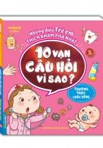 Những Điều Trẻ Em Thích Khám Phá Nhất - 10 Vạn Câu Hỏi Vì Sao ? - Thường Thức Cuộc Sống