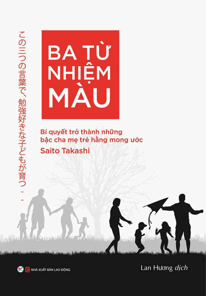 Ba Từ Nhiệm Màu - Bí Quyết Trở Thành Những Bậc Cha Mẹ Trẻ Hằng Mong Ước