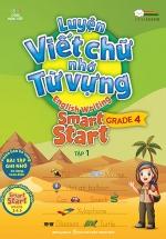 Luyện Viết Chữ Nhớ Từ Vựng – English Writing Smart Start Lớp 4 Tập 1