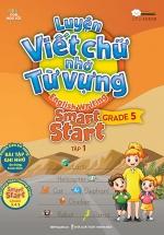 Luyện Viết Chữ Nhớ Từ Vựng – English Writing Smart Start Lớp 5 Tập 1