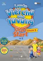 Luyện Viết Chữ Nhớ Từ Vựng – English Writing Smart Start Lớp 5 Tập 2