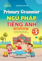 Primary Grammar - Ngữ Pháp Tiếng Anh Theo Chủ Đề Lớp 3 - Tập 1