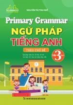 Primary Grammar - Ngữ Pháp Tiếng Anh Theo Chủ Đề Lớp 3 - Tập 2
