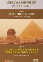 Lịch Sử Văn Minh Thế Giới - Phần I: Di Sản Phương Đông - Tập 1: Thiết Lập Nền Văn Minh Và Văn Minh Vùng Cận Đông