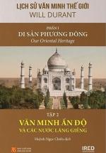 Lịch Sử Văn Minh Thế Giới - Phần I: Di Sản Phương Đông - Tập 2: Văn Minh Ấn Độ Và Các Nước Láng Giềng