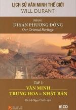 Lịch Sử Văn Minh Thế Giới - Phần I: Di Sản Phương Đông - Tập 3: Văn Minh Trung Hoa Và Nhật Bản