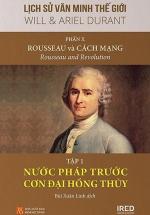Lịch Sử Văn Minh Thế Giới - Phần X: Rousseau Và Cách Mạng - Tập 1: Nước Pháp Trước Cơn Đại Hồng Thủy
