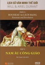 Lịch Sử Văn Minh Thế Giới - Phần X: Rousseau Và Cách Mạng - Tập 2: Nam Âu Công Giáo