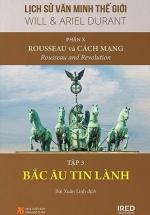 Lịch Sử Văn Minh Thế Giới - Phần X: Rousseau Và Cách Mạng - Tập 3: Bắc Âu Tin Lành