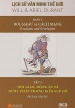 Lịch Sử Văn Minh Thế Giới - Phần X: Rousseau Và Cách Mạng - Tập 5: Hồi Giáo, Đông Âu Và Nước Pháp Phong Kiến Sụp Đổ