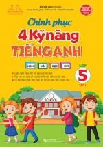 Chinh Phục 4 Kỹ Năng Tiếng Anh Nghe - Nói - Đọc - Viết Lớp 5 - Tập 1
