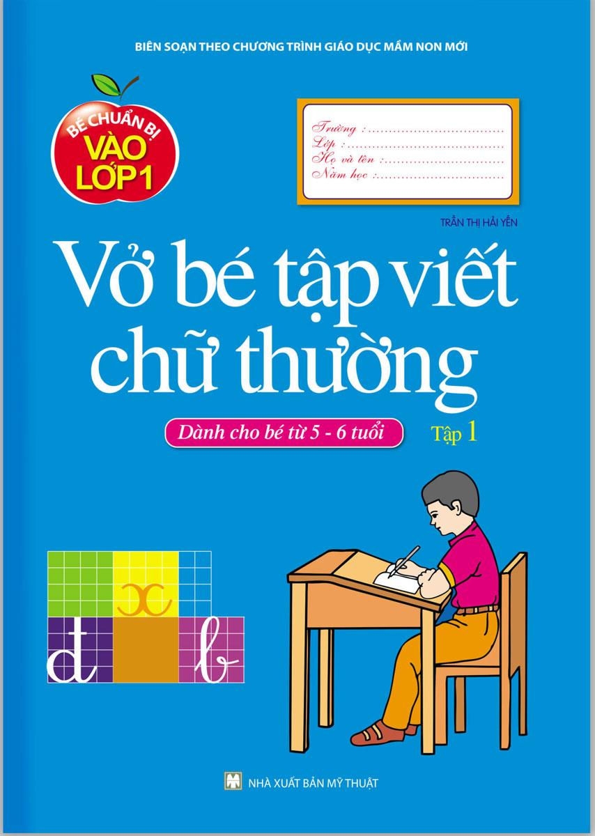 Bé Chuẩn Bị Vào Lớp 1 - Vở Bé Tập Viết Chữ Thường – Tập 1(Dành Cho Bé Từ 5-6 Tuổi)