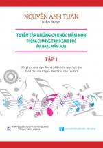 Tuyển Tập Những Ca Khúc Mầm Non Trong Chương Trình Giáo Dục Âm Nhạc Mầm Non (Tập 1)