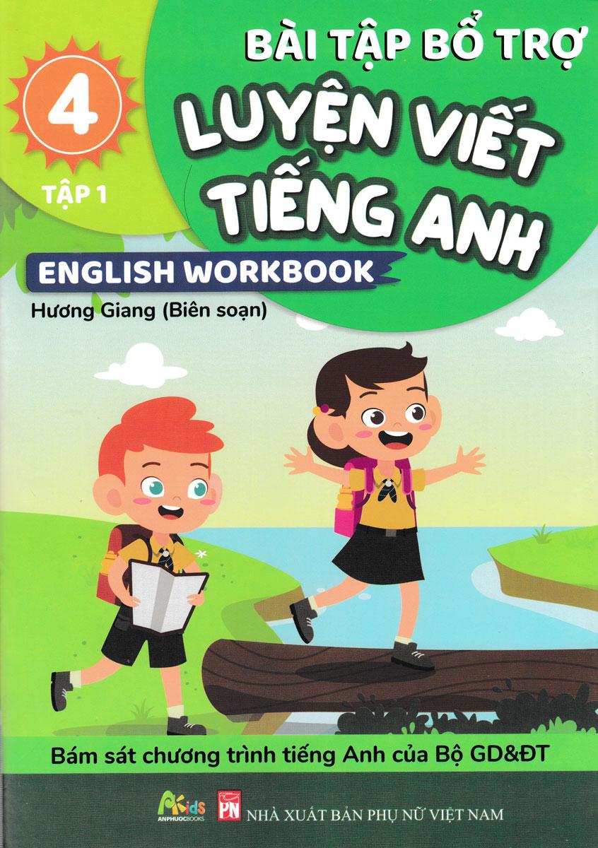 Bài Tập Bổ Trợ Luyện Viết Tiếng Anh - English Workbook Lớp 4 - Tập 1