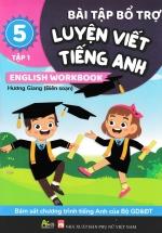 Bài Tập Bổ Trợ Luyện Viết Tiếng Anh - English Workbook Lớp 5 - Tập 1