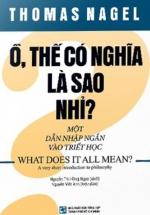 Ồ, Thế Có Nghĩa Là Sao Nhỉ? (Một Dẫn Nhập Ngắn Vào Triết Học) - What Does It All Mean?