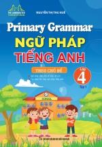 Primary Grammar - Ngữ Pháp Tiếng Anh Theo Chủ Đề Lớp 4 - Tập 1