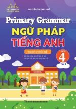 Primary Grammar - Ngữ Pháp Tiếng Anh Theo Chủ Đề Lớp 4 - Tập 2