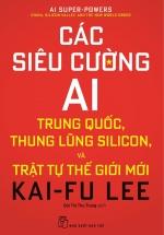 Các Siêu Cường AI: Trung Quốc, Thung Lũng Silicon, Và Trật Tự Thế Giới Mới