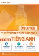 Ôn Luyện Thi Tốt Nghiệp THPT Năm 2021 Môn Tiếng Anh