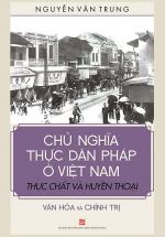 Chủ Nghĩa Thực Dân Pháp Ở Việt Nam Thực Chất Và Huyền Thoại Văn Hóa Và Chính Trị
