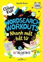 For Clever Kids - Wordsearch Workouts: Nhanh Mắt Bắt Từ - 160+ Trò Chơi Tìm Từ