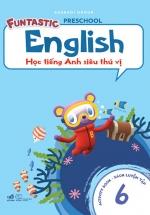 Học Tiếng Anh Siêu Thú Vị : Sách Luyện Tập 6