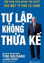 Tự Lập Không Thừa Kế - Cẩm Nang Kinh Doanh Tâm Huyết Của Một Tỷ Phú Tự Thân