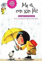 Bí Kíp Rèn Luyện Kỹ Năng Mềm - Mẹ Ơi Con Xin Lỗi
