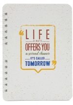 Notebook - Life Always Offers You A Second Chance. It's Called Tomorrow (Khổ 21 x 15 - Sổ Lò Xo)