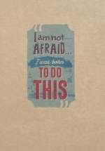 Notebook - I Am Not Afraid...I Was Born To Do This (Khổ 19.5 × 13.5)