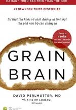 Grain Brain - Sự Thật Tàn Khốc Về Cách Đường Và Tinh Bột Tàn Phá Não Bộ Của Chúng Ta