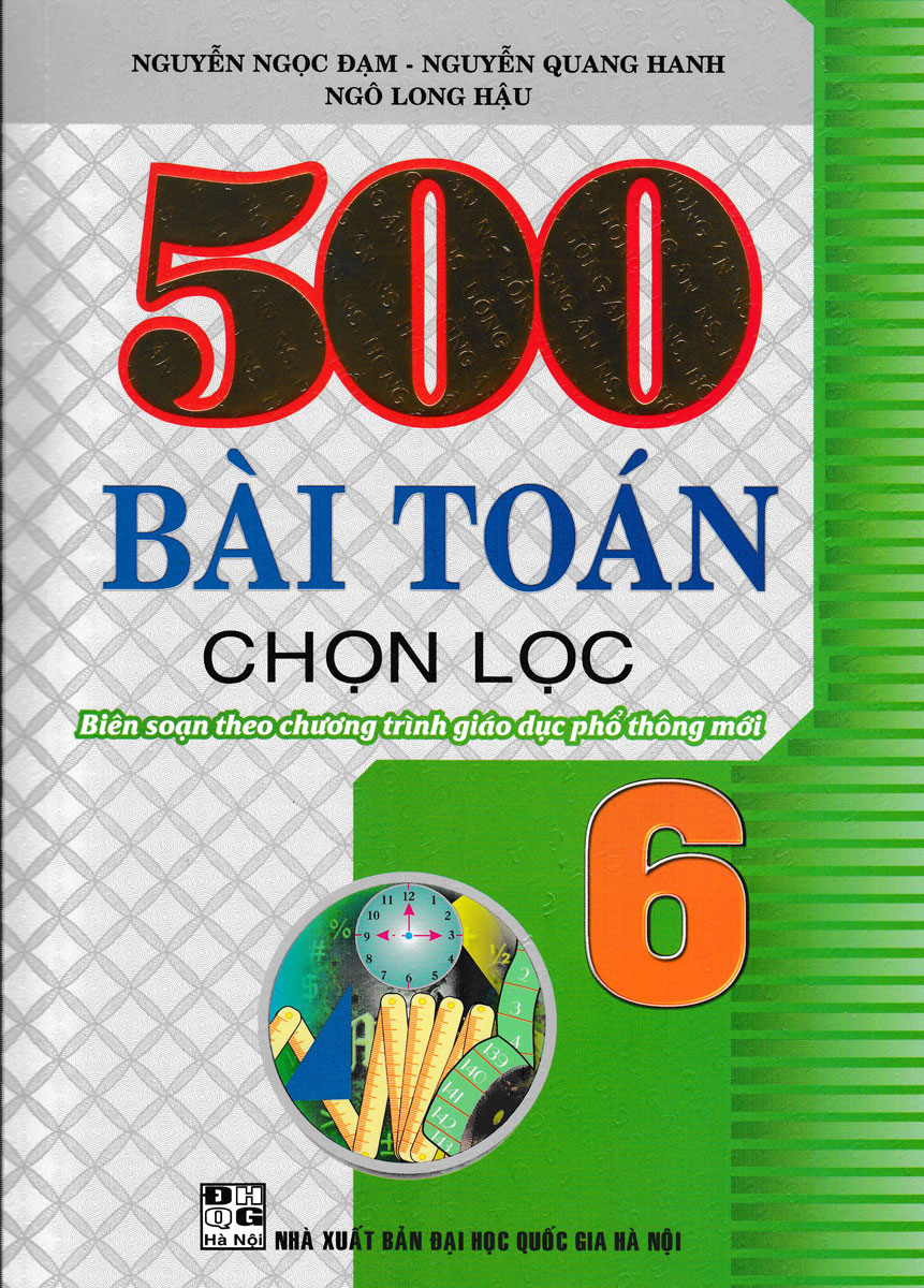 500 Bài Toán Chọn Lọc Lớp 6 ( Biên Soạn Theo Chương Trình Giáo Dục Phổ Thông Mới )