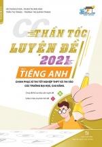Thần Tốc Luyện Đề 2021 Môn Tiếng Anh Chinh Phục Kỳ Thi Tốt Nghiệp THPT Và Thi Vào Các Trường Đại Học, Cao Đẳng