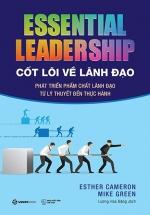 Cốt Lõi Về Lãnh Đạo: Phát Triển Phẩm Chất Lãnh Đạo Từ Lý Thuyết Đến Thực Hành - Essential Leadership