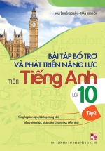 Bài Tập Bổ Trợ Và Phát Triển Năng Lực Môn Tiếng Anh Lớp 10 (Tập 2)