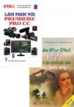 Combo Làm Phim Với Premiere Pro CC + Adobe After Effect CS5 Dành Cho Người Bắt Đầu Các Hiệu Ứng (Bộ 2 Cuốn)