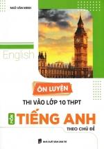 Ôn Luyện Thi Vào Lớp 10 THPT Môn Tiếng Anh Theo Chủ Đề