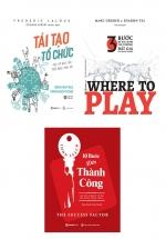 Combo Tái Tạo Tổ Chức + Where To Play: 3 Bước Để Xác Định Thị Trường Đắt Giá Của Doanh Nghiệp + 10 Bước Đến Thành Công (Bộ 3 Cuốn)