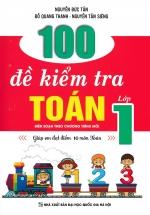 100 Đề Kiểm Tra Toán Lớp 1 (Biên Soạn Theo Chương Trình Mới) - Giúp Em Đạt Điểm 10 Môn Toán