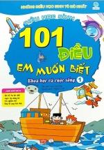101 Điều Em Muốn Biết - Khoa Học Và Cuộc Sống - Tập 1