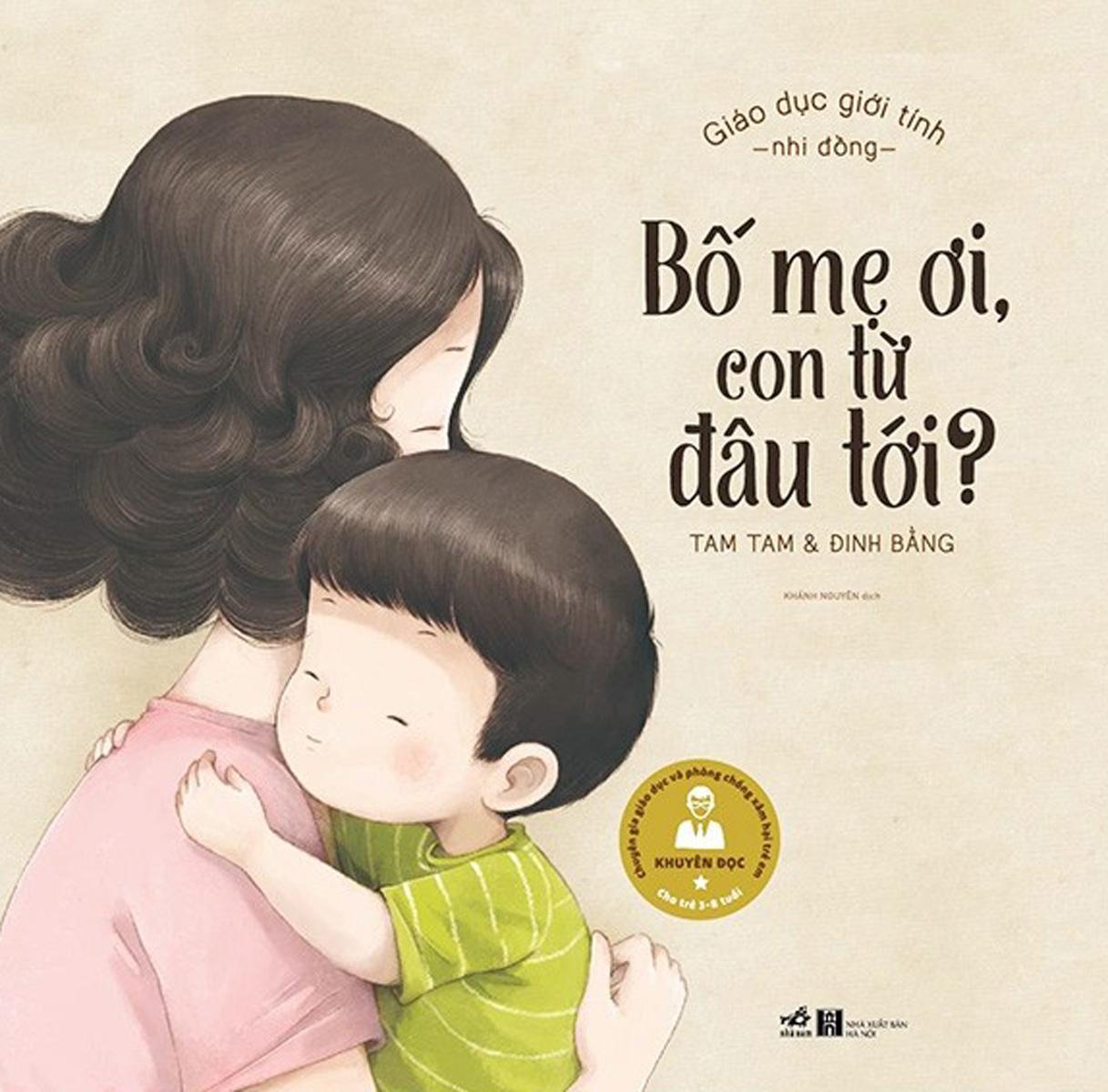 Giáo Dục Giới Tính Nhi Đồng - Bố Mẹ Ơi, Con Từ Đâu Tới