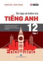 Ôn Tập Và Kiểm Tra Tiếng Anh 12 - Tập 1
