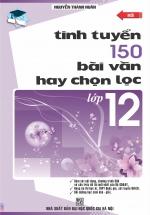 Tinh Tuyển 150 Bài Văn Hay Chọn Lọc Lớp 12