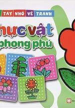 Bàn Tay Nhỏ Vẽ Tranh- Thực Vật Phong Phú