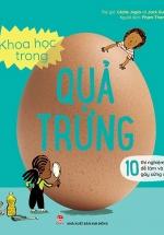 Khoa Học Trong Quả Trứng - 10 Thí Nghiệm Dễ Làm Và Gây Sửng Sốt