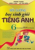 Bồi Dưỡng Học Sinh Giỏi Tiếng Anh Lớp 6 (Biên Soạn Theo Chương Trình Mới)