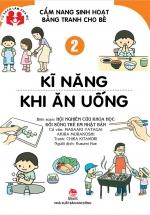 Cẩm Nang Sinh Hoạt Bằng Tranh Cho Bé - Tập 2 - Kĩ Năng Khi Ăn Uống
